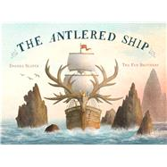 The Antlered Ship by Slater, Dashka; Fan, Terry; Fan, Eric, 9781481451604