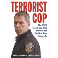 Terrorist Cop: The Nypd Jewish Cop Who Traveled the World to Stop Terrorists by Dzikansky, Mordecai Z.; Slater, Robert, 9781569801604
