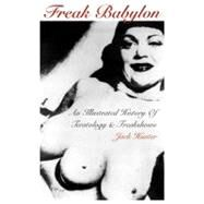 Freak Babylon : An Illustrated History of Teratology and Freakshows by Hunte, Jack, 9781840681604