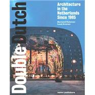 Double Dutch: Dutch Architecture Since 1985 by Hulsman, Bernard, 9789462081604