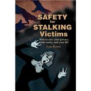Safety for Stalking Victims: How to Save Your Privacy, Your Sanity, and Your Life by Bates, Lyn, 9780595181605
