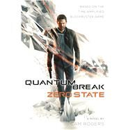 Quantum Break: Zero State A Novel by Rogers, Cam, 9780765391605