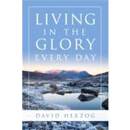 Living in the Glory Every Day by Herzog, David, 9780768431605