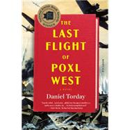 The Last Flight of Poxl West A Novel by Torday, Daniel, 9781250081605