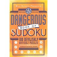 Will Shortz Presents The Dangerous Book of Sudoku 100 Devilishly Difficult Puzzles by Shortz, Will; Shortz, Will, 9780312541606