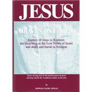 Jesus in Heaven on Earth: Journey of Jesus to Kashmir, His Preaching to the Lost Tribes of Israel, and Death and Burial in Srinagar by Ahmad, Khwaja Nazir, 9780913321607