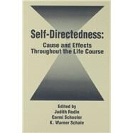 Self Directedness: Cause and Effects Throughout the Life Course by Rodin,Judith;Rodin,Judith, 9781138981607