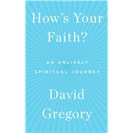How's Your Faith? An Unlikely Spiritual Journey by Gregory, David, 9781451651607