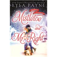 Mistletoe and Mr. Right Two Stories of Holiday Romance by Payne, Lyla, 9781681191607