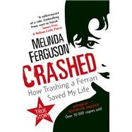 Crashed by Ferguson, Melinda, 9781920601607