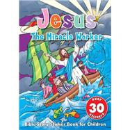 Jesus the Miracle Worker Sticker Book: Bible Story Sticker Book for Children by Harvest House Publishers, 9780736961608