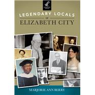 Legendary Locals of Elizabeth City, North Carolina by Berry, Marjorie Ann, 9781467101608