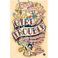 Girl Trouble Panic and Progress in the History of Young Women by Dyhouse, Carol, 9781783601608