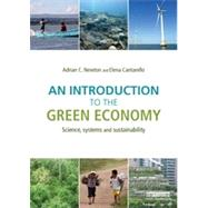 An Introduction to the Green Economy: Science, Systems and Sustainability by Newton; Adrian C., 9780415711609