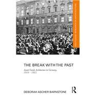 The Break with the Past: Avant-Garde Architecture in Germany, 1910 û 1925 by Barnstone; Deborah Ascher, 9781138101609