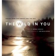 The Wild in You Voices from the Forest and the Sea by Crozier, Lorna; McAllister, Ian, 9781771641609