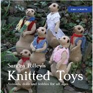 Sandra Polley's Knitted Toys Animals, Dolls and Teddies for All Ages by Polley, Sandra, 9781910231609