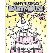 Babymouse 18: Happy Birthday, Babymouse by Holm, Jennifer L.; Holm, Matthew, 9780307931610