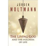 The Living God and the Fullness of Life by Moltmann, Jurgen; Kohl, Margaret, 9780664261610