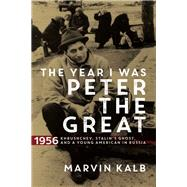 The Year I Was Peter the Great by Kalb, Marvin, 9780815731610