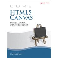 Core HTML5 Canvas Graphics, Animation, and Game Development by Geary, David, 9780132761611