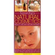 Making Natural Cosmetics: Beauty the Way Nature Intended: a Guide to Natural Ingredients and Their Properties, With Recipes for Home-made Balms, Lotions, Tonics, Scrubs and Cre by Briggs, Margaret, 9780857231611