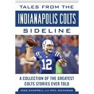 Tales from the Indianapolis Colts Sideline by Chappell, Mike; Richards, Phil, 9781683581611