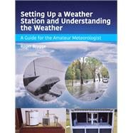 Setting Up a Weather Station and Understanding the Weather by Brugge, Roger, 9781785001611