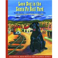 Loco Dog in the Santa Fe Rail Yard by Heller, Marcy; Poes, Nancy, 9780991251612