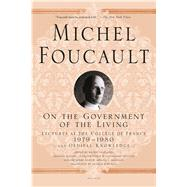 On the Government of the Living Lectures at the Coll�ge de France, 1979-1980 by Foucault, Michel; Burchell, Graham; Davidson, Arnold I., 9781250081612