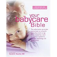 Your Babycare Bible: The Authoritative Up-to-Date Source Book on Caring for Babies from Birth to Age Three, Created by a Team of Experts in Pediatrics, Nutrition, Psycholo by Raucher, Harold S., M.D., 9780600631613