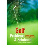 Golf Problems & Solutions: Essential Solutions for All Your Golfing Woes by Various, Contributors, 9780715331613