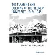 The Planning and Building of the Hebrew University 1919-1948 by Dolev, Diana, 9780739191613