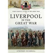 Liverpool in the Great War by Mcgreal, Stephen, 9781473821613
