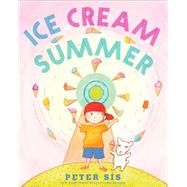 Ice Cream Summer by Sis, Peter, 9780545731614