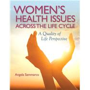 Women's Health Issues Across the Lifecycle: A Quality of Life Perspective by Sammarco, Angela, Ph.D., R.N., 9780763771614