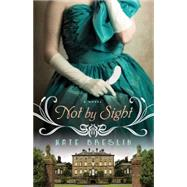 Not by Sight by Breslin, Kate, 9780764211614