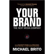 Your Brand, The Next Media Company How a Social Business Strategy Enables Better Content, Smarter Marketing, and Deeper Customer Relationships by Brito, Michael, 9780789751614