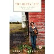 The Dirty Life A Memoir of Farming, Food, and Love by Kimball, Kristin, 9781416551614