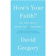 How's Your Faith? An Unlikely Spiritual Journey by Gregory, David, 9781451651614