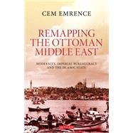 Remapping the Ottoman Middle East by Emrence, Cem, 9781784531614