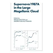 Supernova 1987A in the Large Magellanic Cloud: Proceedings of the Fourth George Mason Astrophysics Workshop held at the George Mason University, Fairfax, Viginia, 12–14 October, 1987 by Edited by Minas Kafatos , Andrew G. Michalitsianos, 9780521031615