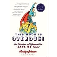 This Book Is Overdue! : How Librarians and Cybrarians Can Save Us All by Johnson, Marilyn, 9780061431616