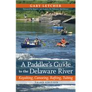 A Paddler's Guide to the Delaware River: Kayaking, Canoeing, Rafting, Tubing by Letcher, Gary; Van Rossum, Maya K., 9780813551616