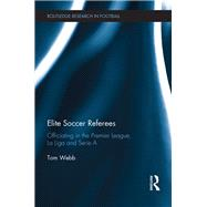 Elite Soccer Referees: Officiating in the Premier League, La Liga and Serie A by Webb; Tom, 9781138101616