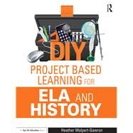 DIY Project Based Learning for ELA and History by Wolpert-Gawron; Heather, 9781138891616
