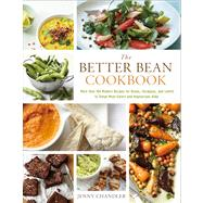 The Better Bean Cookbook More than 160 Modern Recipes for Beans, Chickpeas, and Lentils to Tempt Meat-Eaters and Vegetarians Alike by Chandler, Jenny, 9781454911616