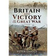 Britain and Victory in the Great War by Liddle, Peter, 9781473891616