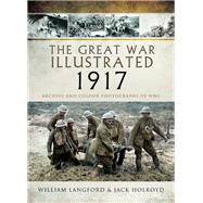 The Great War Illustrated 1917 by Langford, William; Holroyd, Jack, 9781473881617