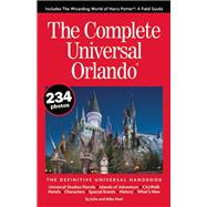 The Complete Universal Orlando The Definitive Universal Handbook by Neal, Julie; Neal, Mike, 9780990371618